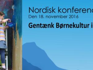 Nordisk konference 2016: Gentænk Børnekultur i Norden